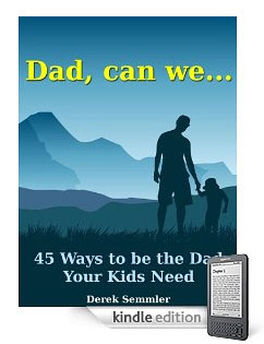 Dad, can we...45 Ways to be the Dad Your Kids Need